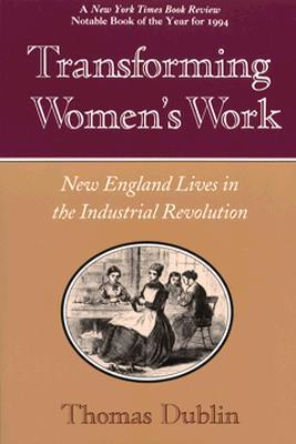 Transforming Womens Work: New England Lives in the Industrial Revolution