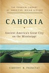 Cahokia by Timothy R. Pauketat