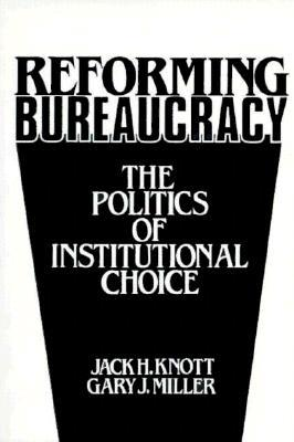 Reforming Bureaucracy: The Politics of Institutional Choice