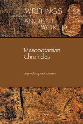 Download online Mesopotamian Chronicles (Writings from the Ancient World) (Writings from the Ancient World) (Writings from the Ancient World) by Jean-Jacques Glassner PDF