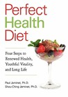 Perfect Health Diet: Four Steps to Renewed Health, Youthful Vitality, and Long Life