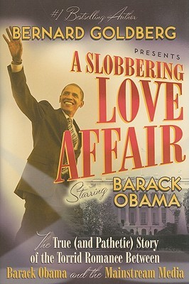 A Slobbering Love Affair: The True (and Pathetic) Story of the Torrid Romance between Barack Obama and the Mainstream Media, Bernard Goldberg, Regnery ... An article from: National Right to Life News