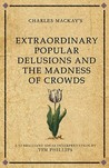 Charles Mackay's Extraordinary Popular Delusions And The Madness Of Crowds: A Modern Day Interpretation Of A Finance Classic (Infinite Success Series)