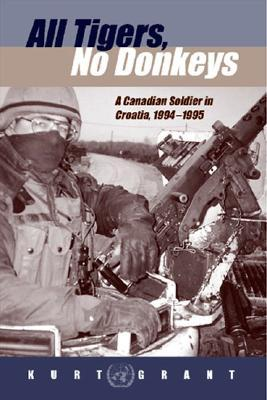 All Tigers, No Donkeys: A Citizen Soldier in Croatia, 1994-1995