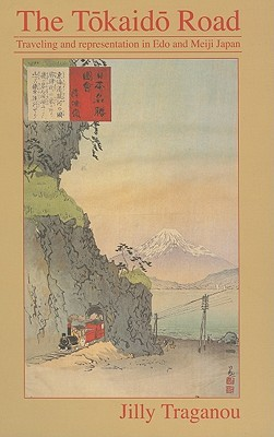 The Tokaido Road: Traveling and Representation in EDO and Meiji Japan