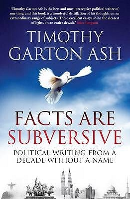 Facts Are Subversive by Timothy Garton Ash