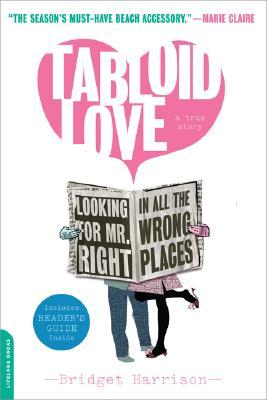 Tabloid Love: Looking for Mr. Right in All the Wrong Places, A Memoir