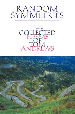 Random Symmetries: The Collected Poems of Tom Andrews