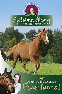 Autumn Glory the New Horse by Pippa Funnell