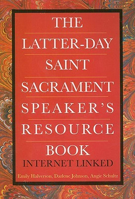 The Latter-Day Saint Sacrament Speaker's Resource Book: Internet Linked