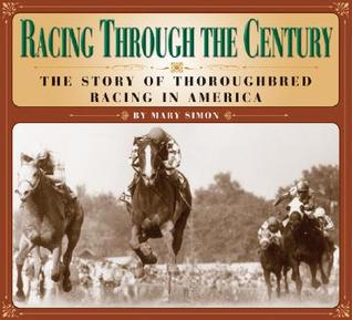 Read Racing Through the Century: The Story of Thoroughbred Racing in America by Mary Simon MOBI