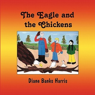 The Eagle and the Chickens Diane Banks Harris