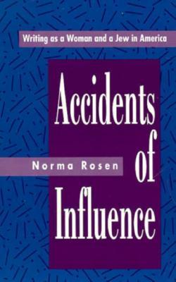 Accidents Of Influence by Norma Rosen