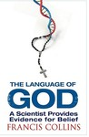 The Language of God: A Scientist Presents Evidence for Belief
