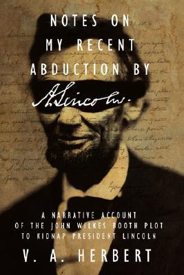 Notes on My Recent Abduction by A. Lincoln by V.A. Herbert