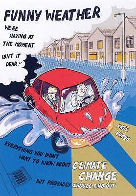 Funny Weather: Everything You Didn't Want to Know About Climate Change But Probably Should Find Out