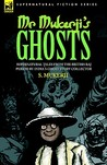 Mr. Mukerji's Ghosts: Supernatural Tales from the British Raj Period by India's Ghost Story Collector (Supernatural Fiction)
