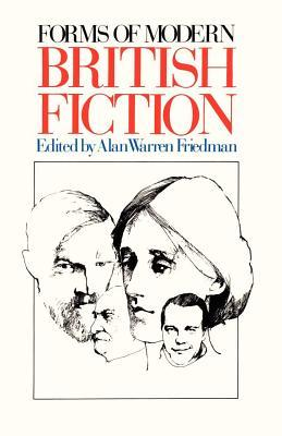 Forms of Modern British Fiction by Alan Warren Friedman