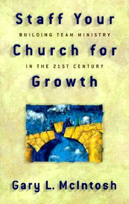 Staff Your Church for Growth by Gary L. McIntosh