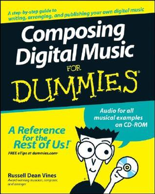 Composing Digital Music for Dummies [With CDROM] by Russell Dean Vines