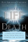There Is Life After Death: Compelling Reports from Those Who Have Glimpsed the Afterlife