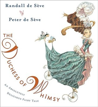 The Duchess of Whimsy by Randall de Sève