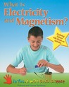 What Is Electricity and Magnetism?: Exploring Science with Hands-On Activities
