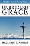 Unbridled Grace: A True Story about the Power of Choice