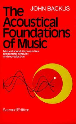 The Acoustical Foundations of Music by John Backus