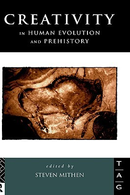Creativity in Human Evolution and Prehistory by Steven Mithen