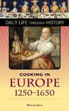 Cooking in Europe, 1250-1650 (The Greenwood Press Daily Life Through History Series) (The Greenwood Press Daily Life Through History Series)