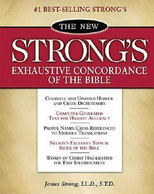 The New Strong's Exhaustive Concordance of the Bible by Thomas Nelson Publishers