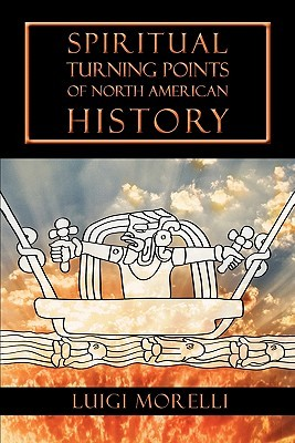 Spiritual Turning Points of North American History by Luigi Morelli