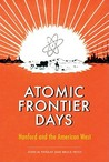 Atomic Frontier Days: Hanford and the American West