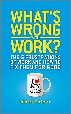 What's Wrong with Work? by Blaire Palmer