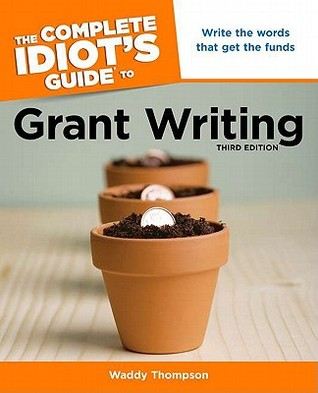 The Complete Idiot's Guide to Grant Writing by Waddy Thompson