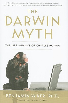 The Darwin Myth by Benjamin Wiker