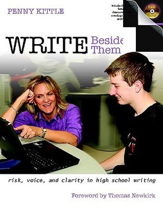 Write Beside Them: Risk, Voice, and Clarity in High School Writing [With DVD ROM]