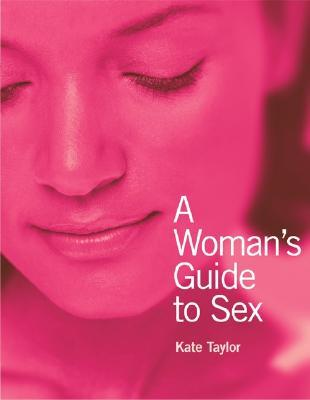 A Woman's Guide To Sex by Kate      Taylor