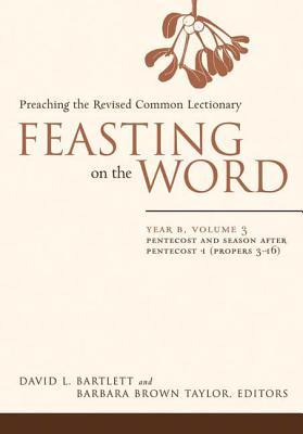 Feasting on the Word: Preaching the Revised Common Lectionary, Year B, Vol. 3
