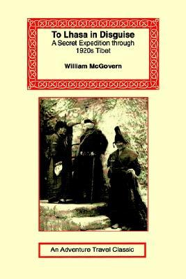 To Lhasa in Disguise by William Montgomery McGovern