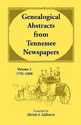 Genealogical Abstracts From Tennessee Newspapers, 1791 1808