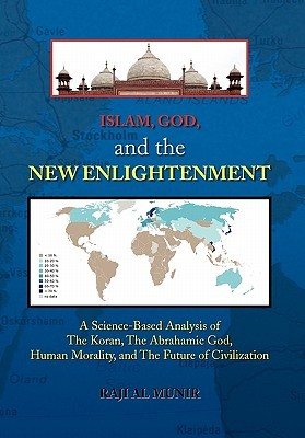 Islam, God, and the New Enlightenment by Raji Al Munir