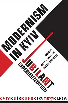 Modernism in Kyiv: Jubilant Experimentation