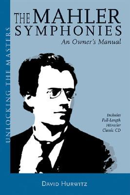 The Mahler Symphonies: An Owners Manual Unlocking the Masters