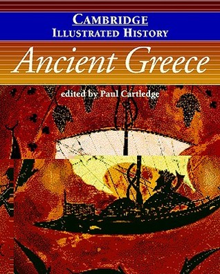 The Cambridge Illustrated History of Ancient Greece by Paul Anthony Cartledge
