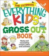 The Ultimate Everything Kids' Gross Out Book: Nasty and Nauseating Recipes, Jokes and Activities