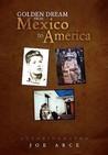 Golden Dream from Mexico to America