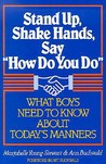 """Stand Up, Shake Hands, and Say """"How Do You Do"""": What Boys Need to Know about Today's Manners"""