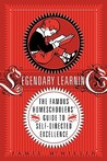 Legendary Learning: The Famous Homeschoolers' Guide to Self-Directed Excellence
